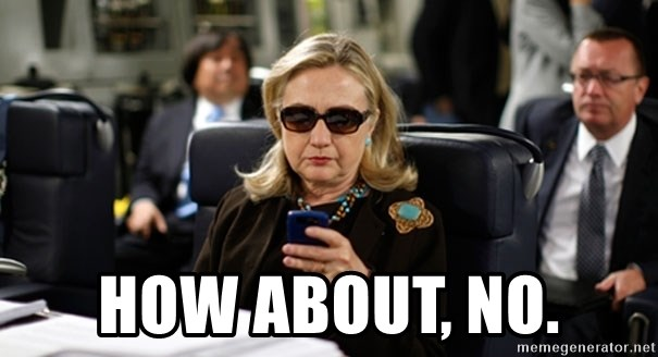 Hillary Text -  How about, no.