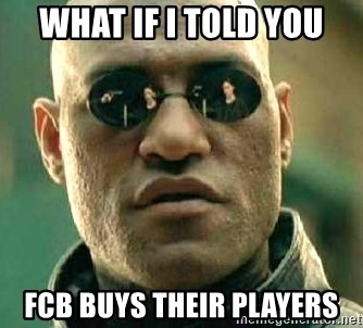 What if I told you / Matrix Morpheus - WHAT IF I TOLD YOU FCB BUYS THEIR PLAYERS