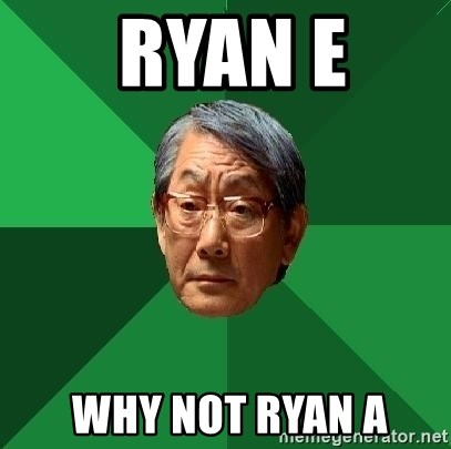 High Expectations Asian Father -  ryan e   why not ryan a