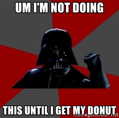 Vadermemes - UM I'M NOT DOING THIS UNTIL I GET MY DONUT