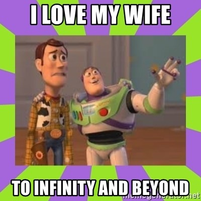 i love my wife to infinity and beyond x x everywhere