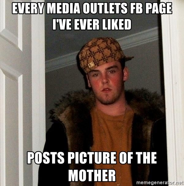Scumbag Steve - Every media outlets fb page i've ever liked posts picture of the mother