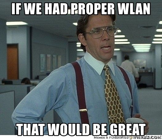 That would be great - IF WE HAD PROPER WLAN THAT WOULD BE GREAT