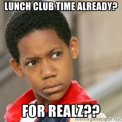 bivaloe - lunch club time already? for realZ??