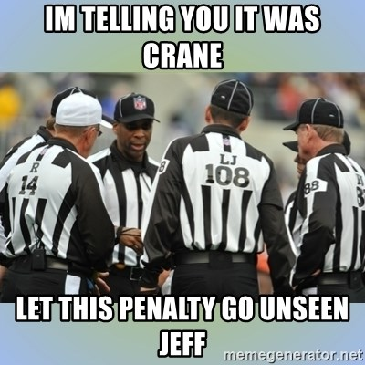 NFL Ref Meeting - IM TELLING YOU IT WAS CRANE LET THIS PENALTY GO UNSEEN JEFF