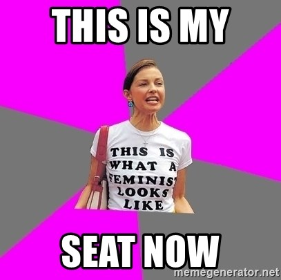Feminist Cunt - This is my  seat now