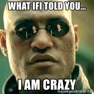 What If I Told You - what ifi told you... i am crazy