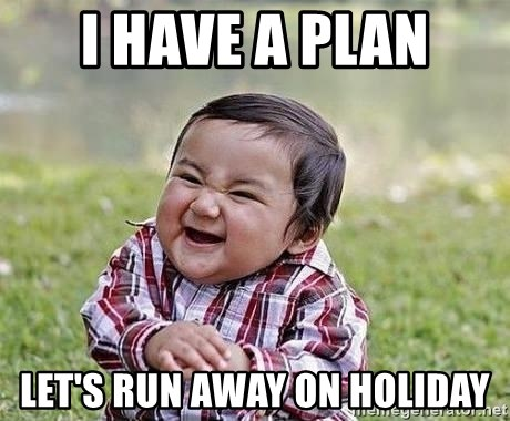 Evil Plan Baby - I have a PLan Let's Run away on holiday