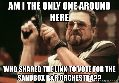 Walter Sobchak with gun - am i the only one around here  who shared the link to vote for the sandbox R&R orchestra??