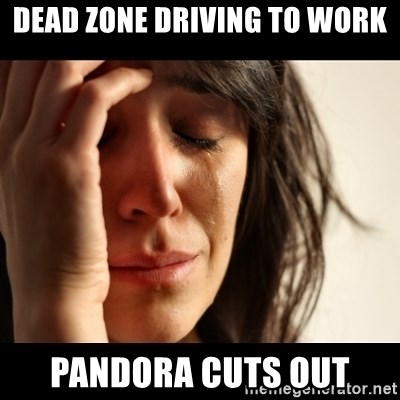 crying girl sad - Dead zone driving to work Pandora cuts out