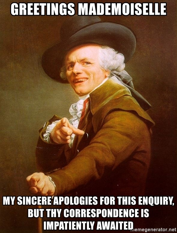 Joseph Ducreux - Greetings mademoiselle MY SINCERE APOLOGIES FOR THIS ENQUIRY, but thy correspondence IS  impatiently AWAITED