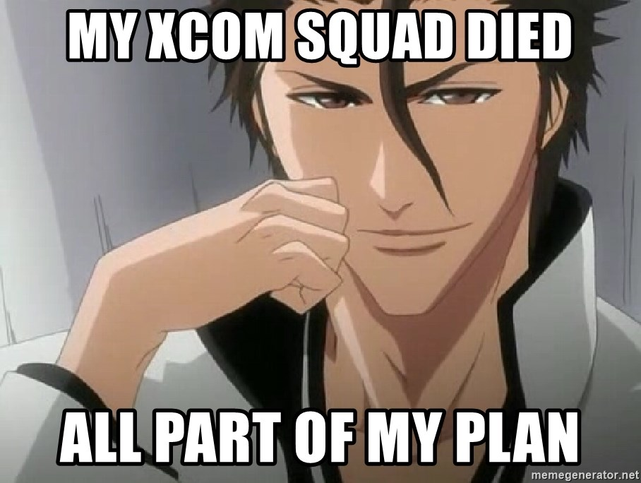 Aizen Plan - my xcom squad died All part of my plan