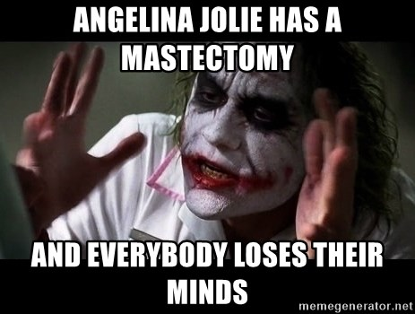 joker mind loss - Angelina jolie has a masTectomy and everybody loses their minds