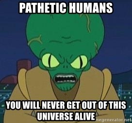 Morbo - PATHETIC HUMANS YOU WILL NEVER GET OUT OF THIS UNIVERSE ALIVE