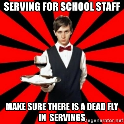 typical_off - serving for school staff  make sure there is a dead fly  in  servings