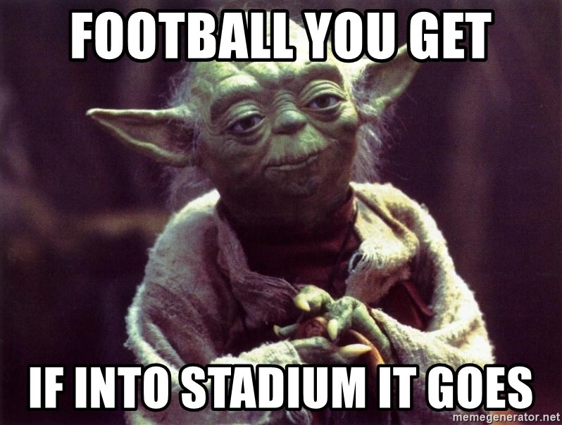 Yoda - football you get if into stadium it goes
