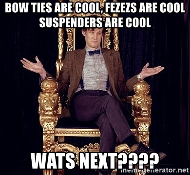Hipster Doctor Who - bow ties are cool, fezezs are cool suspenders are cool wats next????