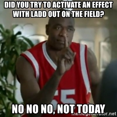 Dikembe Mutombo No No NO - Did you try to activate an effect with LADD out on the field? No no no, not today