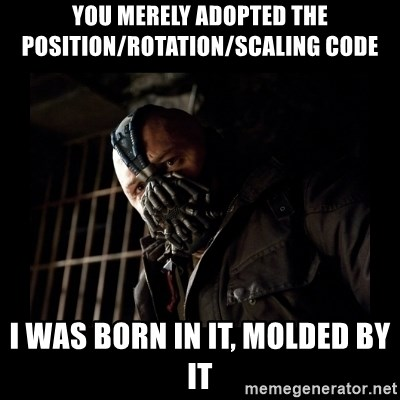 Bane Meme - you merely adopted the position/rotation/scaling code i was born in it, molded by it