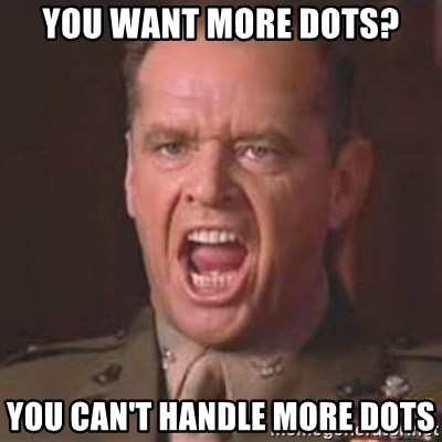 Jack Nicholson - You can't handle the truth! - You want more dots? You can't handle more dots