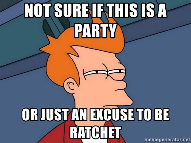 Futurama Fry - not sure if this is a party or just an excuse to be ratchet