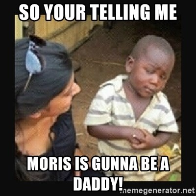 African little boy - So Your telling me  Moris is gUnna be a Daddy!