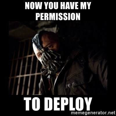Bane Meme - Now you have my permission to deploy