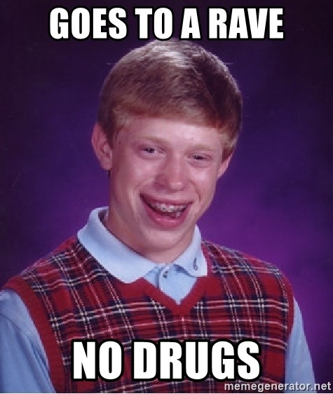 Bad Luck Brian - goes to a rave no drugs