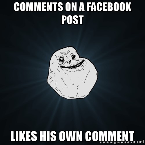 Forever Alone - comments on a facebook post likes his own comment