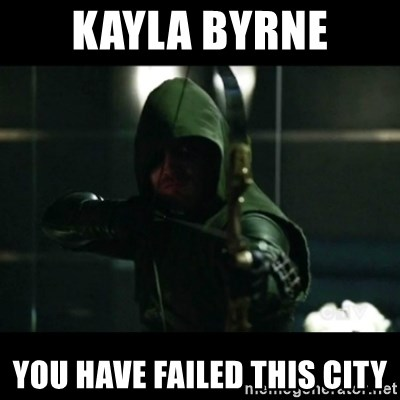 YOU HAVE FAILED THIS CITY - kayla byrne you have failed this city