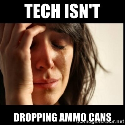First World Problems - tech isn't dropping ammo cans