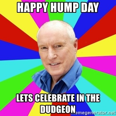 Alf Stewart - HaPpy hump day Lets celebrate in the dudgeon