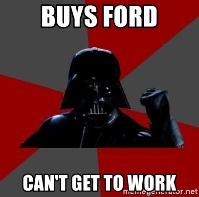 Vadermemes - BUYS FORD CAN'T GET TO WORK