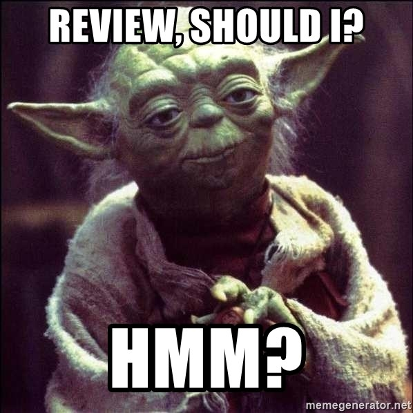 Advice Yoda - Review, should I? Hmm?