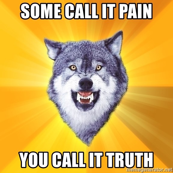 Courage Wolf - some call it pain you call it truth