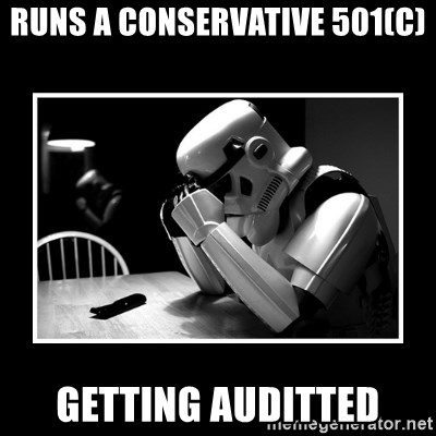 Sad Trooper - Runs a conservative 501(c) getting auditted