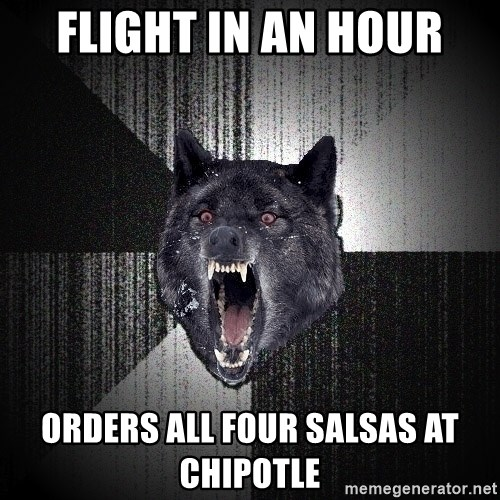 Insanity Wolf - Flight in an hour Orders all four Salsas at Chipotle