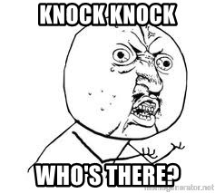 Y U SO - KNOCK KNOCK WHO'S THERE?