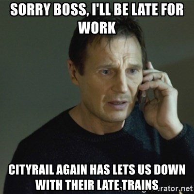 I don't know who you are... - SORRY BOSS, I'LL BE LATE FOR WORK CITYRAIL AGAIN HAS LETS US DOWN WITH THEIR LATE TRAINS