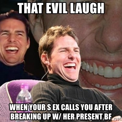 Tom Cruise laugh - THAT EVIL LAUGH WHEN YOUR S EX CALLS YOU AFTER BREAKING UP W/ HER PRESENT BF