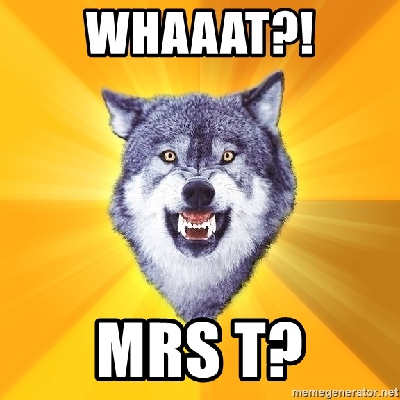 Courage Wolf - Whaaat?! Mrs T?