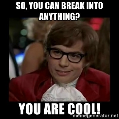 Dangerously Austin Powers - So, you can break into anything? You are cool!
