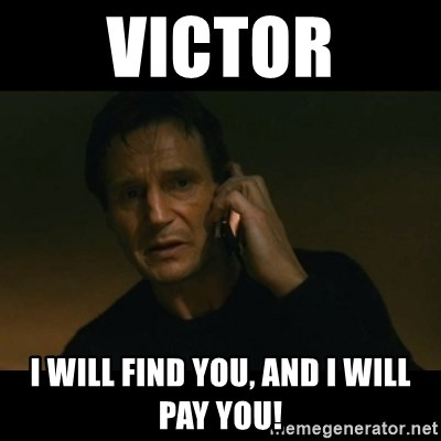 liam neeson taken - Victor I Will Find You, And I Will Pay You!