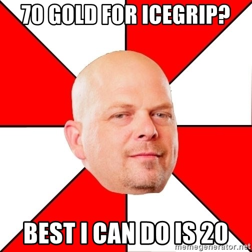 Pawn Stars - 70 Gold for icegrip? Best i can do is 20
