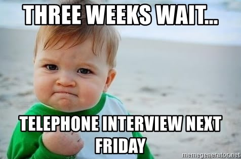 fist pump baby - Three weeks wait... Telephone Interview next Friday