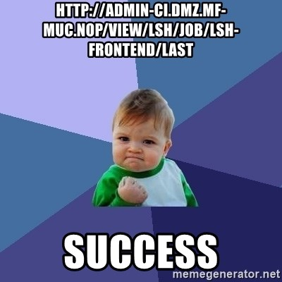 Success Kid - http://admin-ci.dmz.mf-muc.nop/view/lsh/job/lsh-frontend/last Success