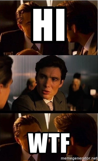 Inception Meme - HI WTF