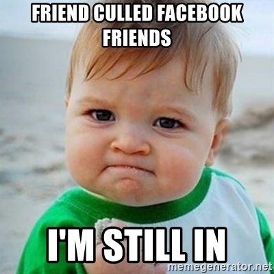 Victory Baby - friend culled facebook friends i'm still in
