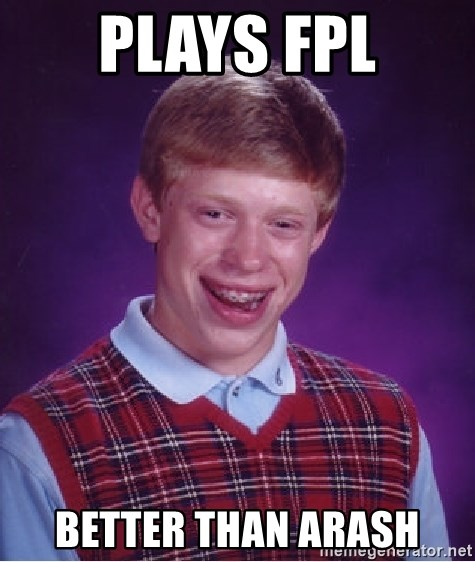 Bad Luck Brian - Plays fpl Better than arash