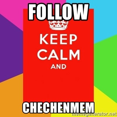Keep calm and - FOLLOW CHECHENMEM